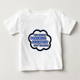 Forensic Scientist .. Livin' The Dream Baby T-Shirt