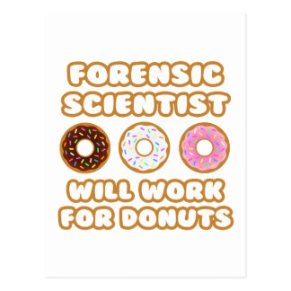 Forensic Scientist .. Will Work For Donuts Postcard
