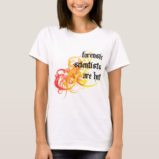Forensic Scientists Are Hot T-Shirt