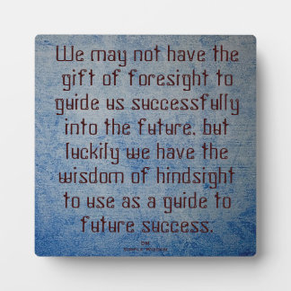 Foresight - Hindsight Quote Plaque