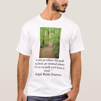 """forest trai, """"Do not go where the path may lead... T-Shirt"""
