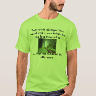 Forest, Two roads diverged in a wood and i have... T-Shirt