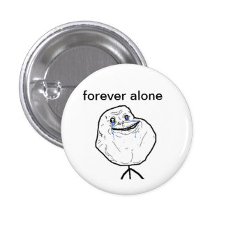 forever alone pinback button
