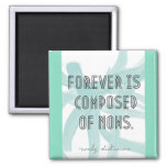Forever Is Composed Of Nows 2 Inch Square Magnet