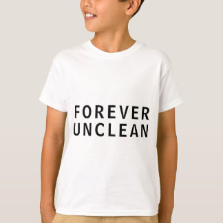Forever Unclean Funny Rude Message T-Shirt