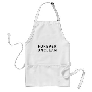Forever Unclean Funny Rude Message T-Shirt Adult Apron