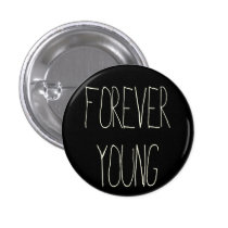 forever young, vintage, nostalgia, retro, merry-go-round, 80s, oldies, quotations, music, song, quote, motivationnal, funny, roundabout, inspire, geek, youth, buttons, Button with custom graphic design