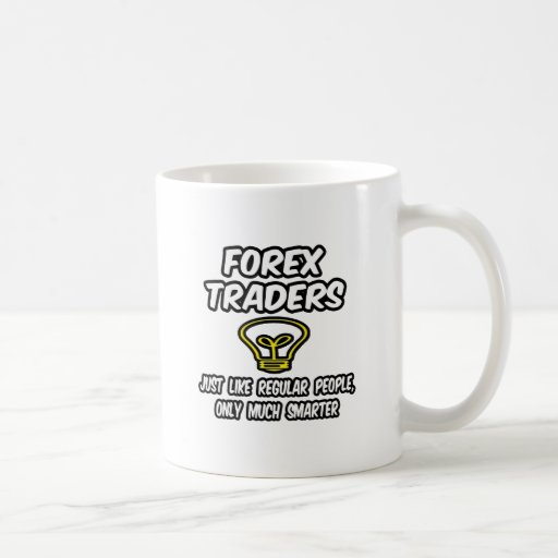 Forex Traders...Regular People, Only Smarter Classic White Coffee Mug