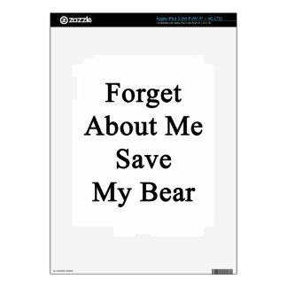 Forget About Me Save My Bear iPad 3 Skins