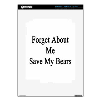 Forget About Me Save My Bears Decal For iPad 3