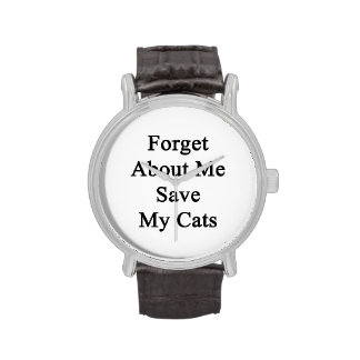 Forget About Me Save My Cats Wrist Watches