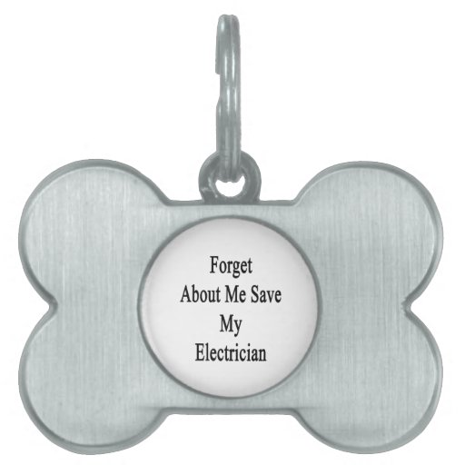 Forget About Me Save My Electrician Pet ID Tags