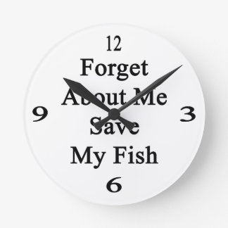 Forget About Me Save My Fish Round Clock
