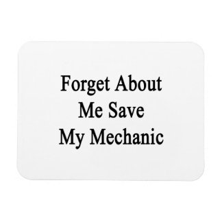 Forget About Me Save My Mechanic Vinyl Magnets
