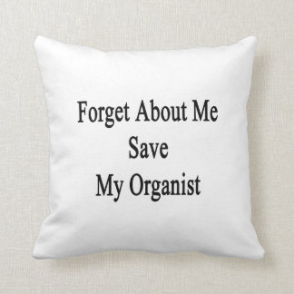 Forget About Me Save My Organist Pillows