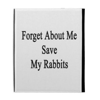 Forget About Me Save My Rabbits iPad Cases