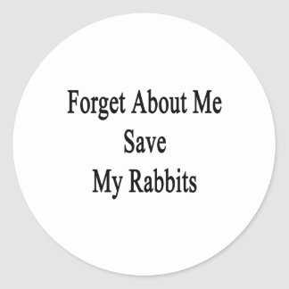 Forget About Me Save My Rabbits Classic Round Sticker