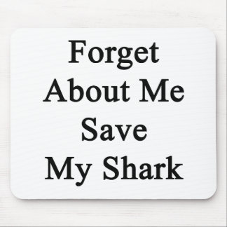Forget About Me Save My Shark Mousepad