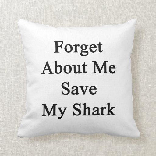 Forget About Me Save My Shark Pillows