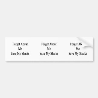 Forget About Me Save My Sharks Bumper Stickers