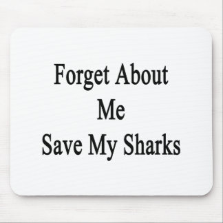 Forget About Me Save My Sharks Mouse Pads