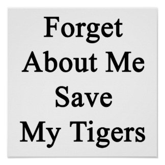 Forget About Me Save My Tigers Print