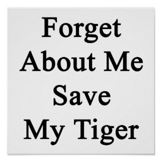 Forget About Me Save My Tigers Posters
