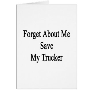 Forget About Me Save My Trucker. Stationery Note Card