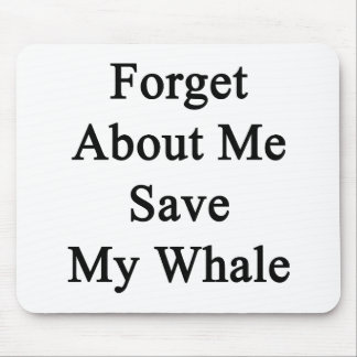 Forget About Me Save My Whale Mousepad