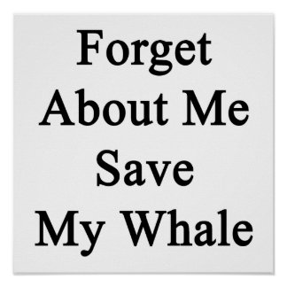 Forget About Me Save My Whale Print