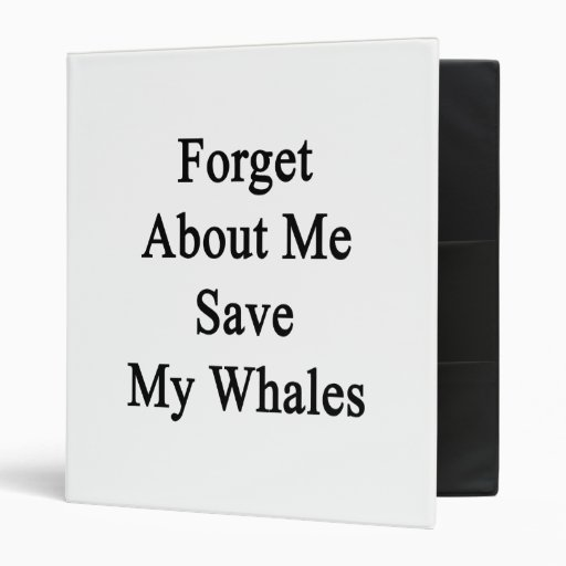 Forget About Me Save My Whales 3 Ring Binders