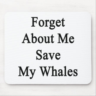 Forget About Me Save My Whales Mouse Pad