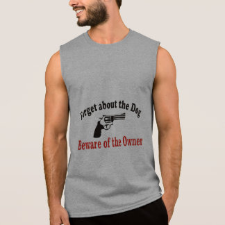 Forget about the dog Beware of the owner Sleeveless Shirt