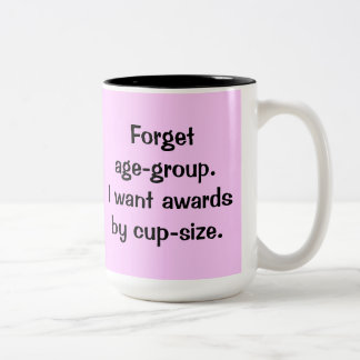 Forget age-group. I want awards by cup size :BLACK Two-Tone Coffee Mug