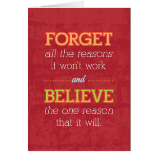 Forget all the reasons it won't work..Motivational Card