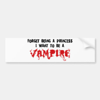 Forget Being a Princess, I Want to Be A Vampire Car Bumper Sticker