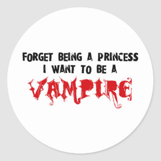 Forget Being a Princess, I Want to Be A Vampire Classic Round Sticker