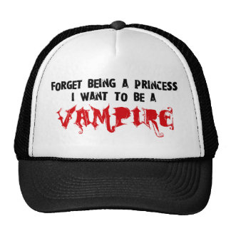 Forget Being a Princess, I Want to Be A Vampire Trucker Hats