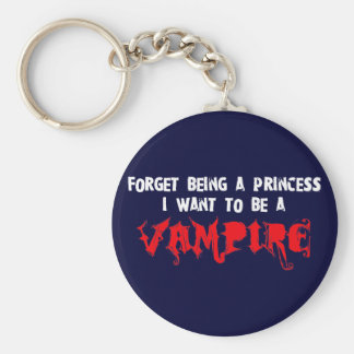 Forget Being a Princess, I Want to Be A Vampire Key Chain