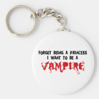 Forget Being a Princess, I Want to Be A Vampire Keychains