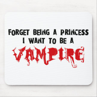 Forget Being a Princess, I Want to Be A Vampire Mouse Pad