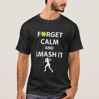 Forget Calm and Smash it Tennis Player T-Shirt