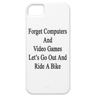 Forget Computers And Video Games Let's Go Out And iPhone 5 Covers