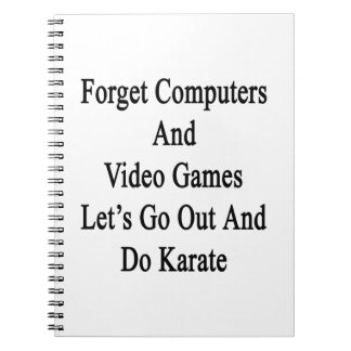 Forget Computers And Video Games Let's Go Out And Note Books
