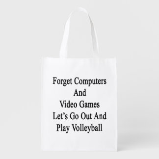 Forget Computers And Video Games Let's Go Out And Grocery Bags