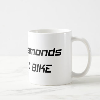Forget Diamonds I Want A Bike Coffee Mug