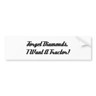 Forget Diamonds I Want A Tractor Bumper Sticker