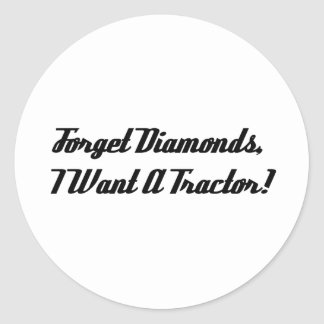 Forget Diamonds I Want A Tractor Classic Round Sticker