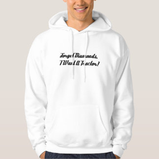 Forget Diamonds I Want A Tractor Hoodie