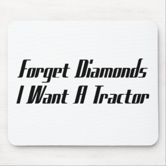 Forget Diamonds I Want A Tractor Tractor Gifts Mouse Pad
